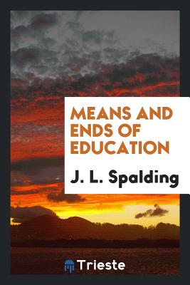 Means and Ends of Education - Spalding, J L