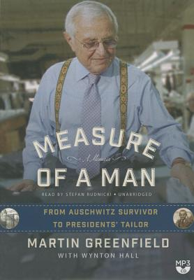 Measure of a Man: From Auschwitz Survivor to Presidents' Tailor; A Memoir - Greenfield, Martin, and Hall, Wynton (Contributions by), and Rudnicki, Stefan (Read by)