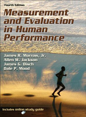 Measurement and Evaluation in Human Performance - Morrow, James R, Jr., and Jackson, Allen W, and Disch, James G