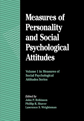 Measures of Personality and Social Psychological Attitudes - Robinson, John Paul (Editor), and Shaver, Phillip R, and Wrightsman, Lawrence S