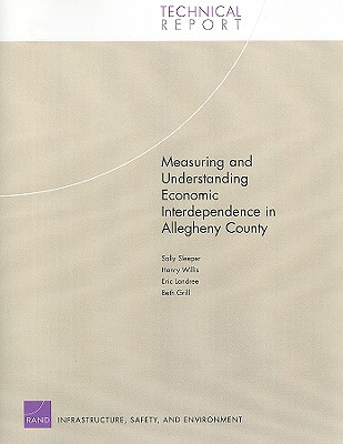 Measuring and Understanding Economic Interdependence in Allegheny County - Sleeper, Sally, and Willis, Henry, and Landree, Eric