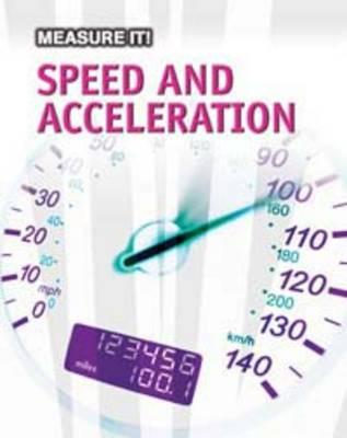 Measuring Speed and Acceleration - Somervill, Barbara A, and None