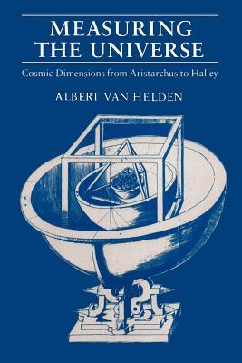 Measuring the Universe: Cosmic Dimensions from Aristarchus to Halley - Van Helden, Albert