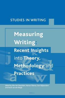 Measuring Writing: Recent Insights Into Theory, Methodology and Practice - Van Steendam, Elke (Editor), and Tillema, Marion (Editor), and Rijlaarsdam, Gert (Editor)