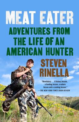 Meat Eater: Adventures from the Life of an American Hunter - Rinella, Steven