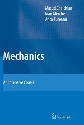 Mechanics: An Intensive Course - Chaichian, Masud, and Merches, Ioan, and Tureanu, Anca