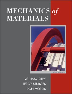Mechanics of Materials - Riley, William F, and Sturges, LeRoy D, and Morris, Don H