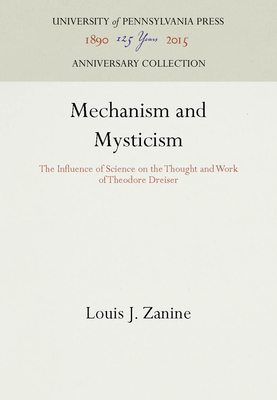 Mechanism and Mysticism: The Influence of Science on the Thought and Work of Theodore Dreiser - Zanine, Louis J