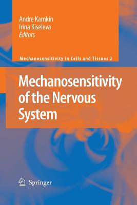 Mechanosensitivity of the Nervous System - Kamkin, Andre (Editor), and Kiseleva, Irina (Editor), and Tavernarakis, N. (Foreword by)