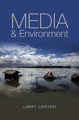 Media and Environment: Conflict, Politics and the News - Lester, Libby