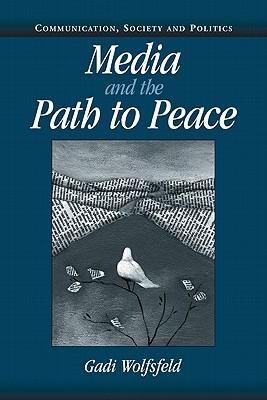 Media and the Path to Peace - Wolfsfeld, Gadi, and Bennett, W Lance, Professor (Editor), and Entman, Robert M (Editor)