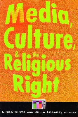 Media, Culture, and the Religious Right - Kintz, Linda