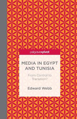Media in Egypt and Tunisia: From Control to Transition? - Webb, E