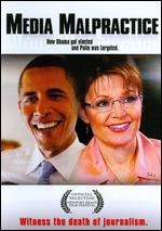 Media Malpractice: How Obama Got Elected and Palin Was Targeted - John Ziegler