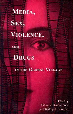 Media, Sex, Violence, and Drugs in the Global Village - Kamalipour, Yahya R, Ph.D. (Editor), and Rampal, Kuldip R (Editor), and Amin, Hussein Y (Contributions by)