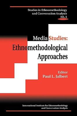 Media Studies: Ethnomethodological Approaches - Jalbert, Paul L