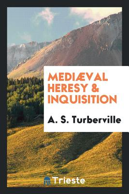 Mediaeval Heresy & Inquisition - Turberville, A S