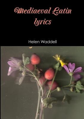 Mediaeval Latin lyrics - Waddell, Helen