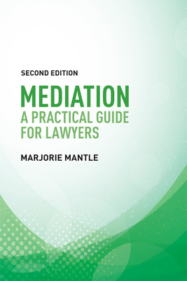 Mediation: A Practical Guide for Lawyers - Mantle, Marjorie