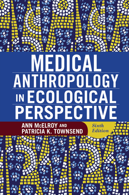 Medical Anthropology in Ecological Perspective - McElroy, Ann