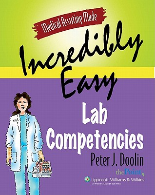 Medical Assisting Made Incredibly Easy!: Lab Competencies - Doolin, Peter