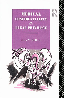Medical Confidentiality and Legal Privilege - McHale, Jean V