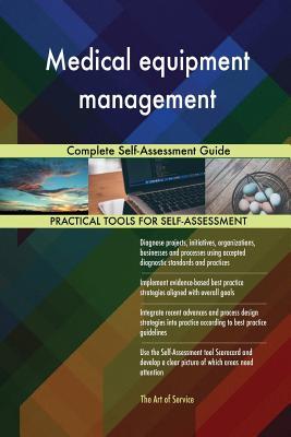 Medical equipment management Complete Self-Assessment Guide - Blokdyk, Gerardus