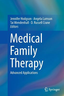 Medical Family Therapy: Advanced Applications - Hodgson, Jennifer (Editor)