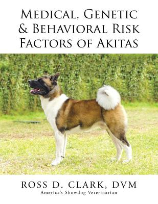 Medical, Genetic & Behavioral Risk Factors of Akitas - Clark, DVM Ross