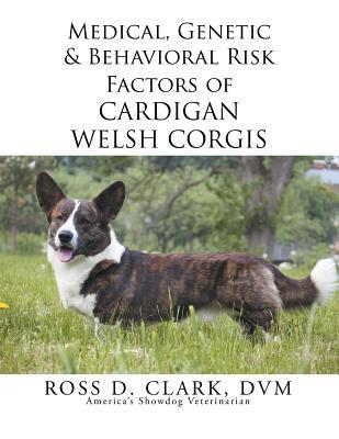 Medical, Genetic & Behavioral Risk Factors of Cardigan Welsh Corgis - Clark, Ross