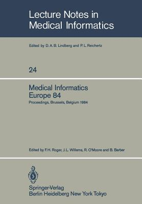 Medical Informatics Europe 84: Proceedings, Brussels, Belgium, September 10-13, 1984 - Roger, F H (Editor), and Willems, J L (Editor), and O'Moore, R (Editor)