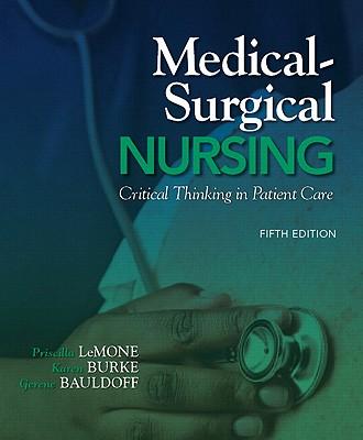 Medical-Surgical Nursing: Critical Thinking in Patient Care - LeMone, Priscilla, and Burke, Karen M., and Bauldoff, Gerene