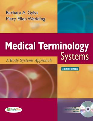 Medical Terminology Systems: A Body Systems Approach - Gylys, Barbara A, Med, CMA-A, and Wedding, Mary Ellen, Med, MT(Ascp), CMA, Cpc
