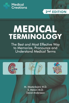 Medical Terminology: The Best and Most Effective Way to Memorize, Pronounce and Understand Medical Terms: Second Edition - Mastenbjork M D, M, and Meloni M D, S, and Creations, Medical (Editor)