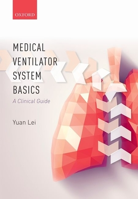 Medical Ventilator System Basics: A Clinical Guide - Lei, Yuan