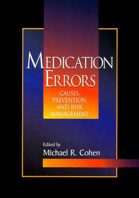 Medication Errors: Causes, Prevention, and Risk Management - Cohen, Michael R