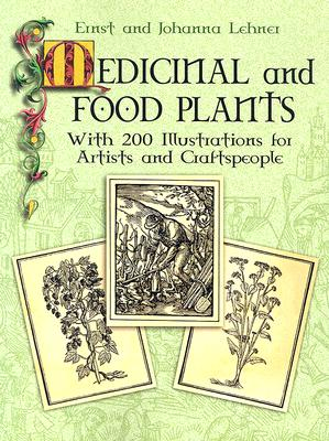 Medicinal and Food Plants: With 200 Illustrations for Artists and Craftspeople - Lehner, Ernst, and Lehner, Johanna