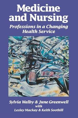 Medicine and Nursing: Professions in a Changing Health Service - Walby, Sylvia, and Greenwell, June