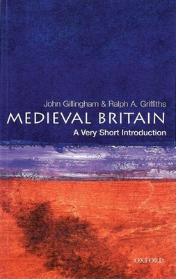Medieval Britain: A Very Short Introduction - Gillingham, John, and Griffiths, Ralph A