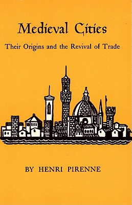 Medieval Cities: Their Origins and the Revival of Trade - Pirenne, Henri
