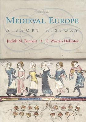 Medieval Europe: A Short History - Bennett, Judith M, and Hollister, C Warren, and Hollister C, Warren