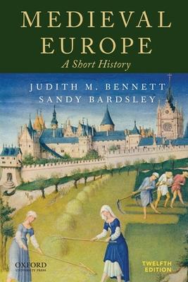 Medieval Europe: A Short History - Bennett, Judith M, and Bardsley, Sandy, Professor