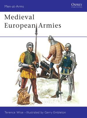Medieval European Armies - Wise, Terence