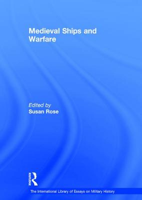 Medieval Ships and Warfare - Rose, Susan (Editor)