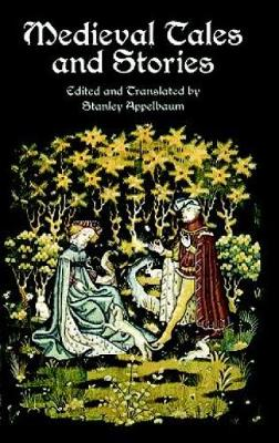 Medieval Tales and Stories: 108 Prose Narratives of the Middle Ages - Appelbaum, Stanley (Translated by), and Applebaum, Stanley (Selected by)