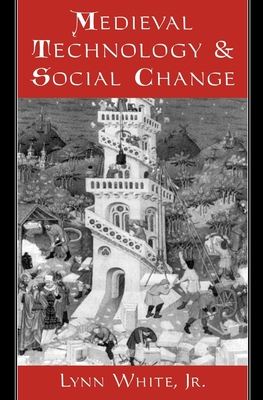 Medieval Technology and Social Change - White, Lynn, Jr.