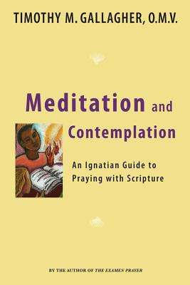 Meditation and Contemplation: An Ignatian Guide to Prayer with Scripture - Gallagher, Timothy M Omv