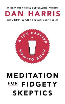 Meditation For Fidgety Skeptics: A 10% Happier How-To Book - Harris, Dan