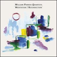 Meditation/Resurrection - William Parker Quartets