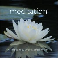 Meditation: The Most Beautiful Classical Melodies - Akira Eguchi (piano); Allegri Quartet; Cameron Grant (piano); Canadian Chamber Ensemble (chamber ensemble);...